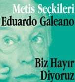 Eduardo Galeano: Biz diktatörlüklere hayır, umuda evet diyoruz!